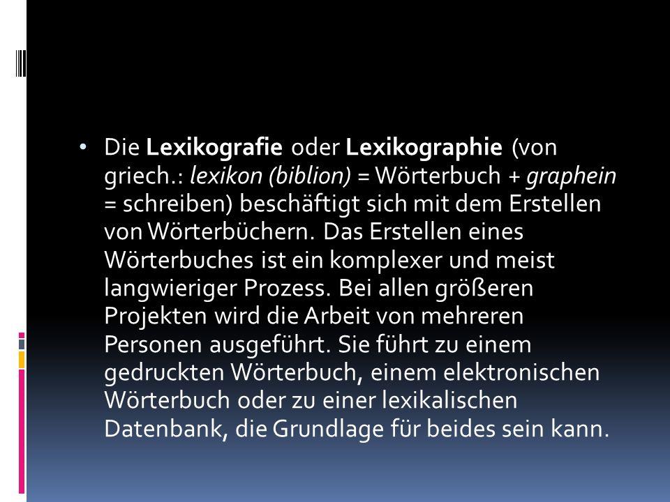 Die Lexikografie oder Lexikographie (von griech