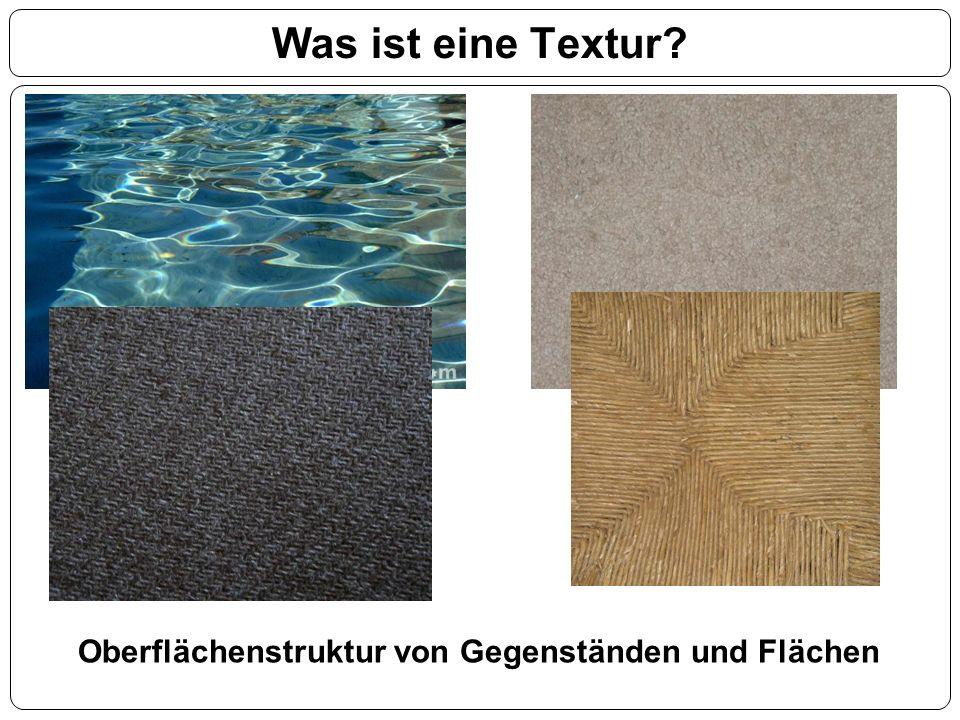 Was ist eine Textur Oberflächenstruktur von Gegenständen und Flächen