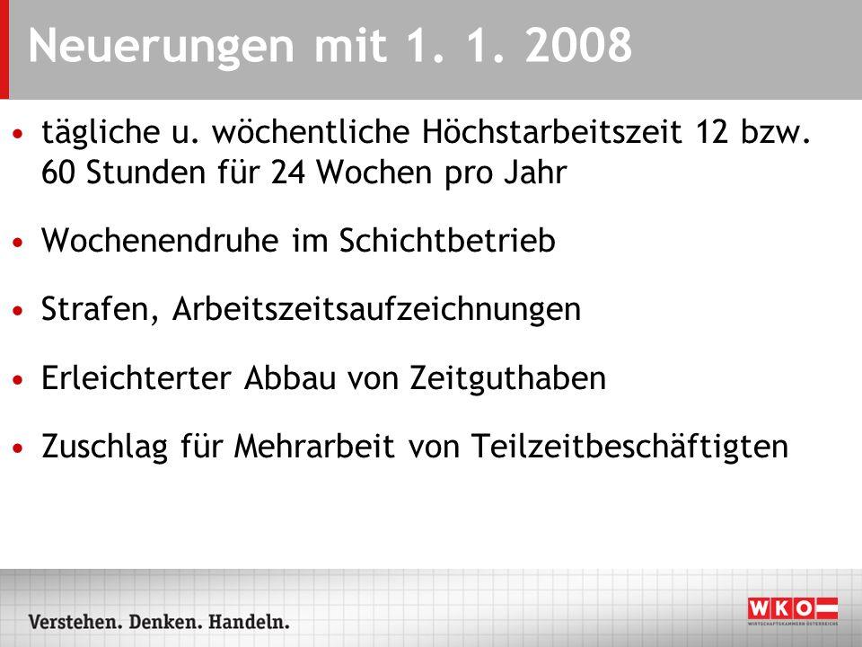 Neuerungen mit 1. 1. 2008 tägliche u. wöchentliche Höchstarbeitszeit 12 bzw. 60 Stunden für 24 Wochen pro Jahr.