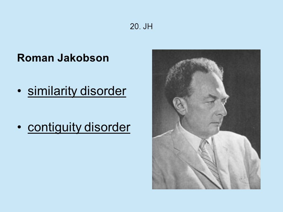 20. JH Roman Jakobson similarity disorder contiguity disorder