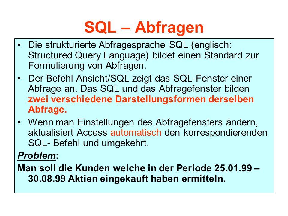SQL – Abfragen Die strukturierte Abfragesprache SQL (englisch: Structured Query Language) bildet einen Standard zur Formulierung von Abfragen.