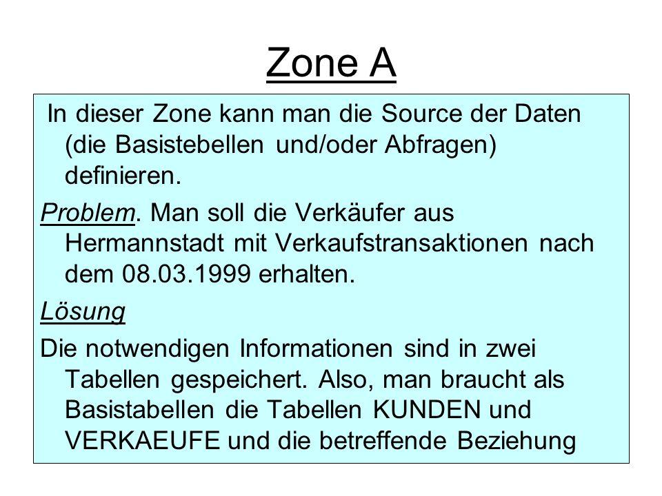 Zone A In dieser Zone kann man die Source der Daten (die Basistebellen und/oder Abfragen) definieren.