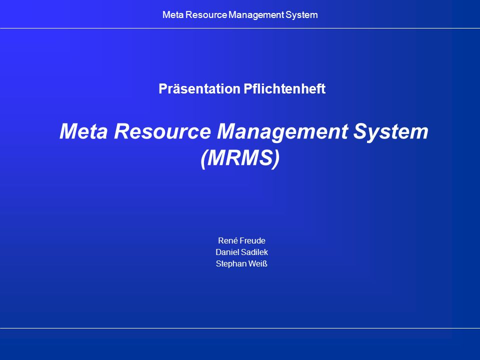 Präsentation Pflichtenheft Meta Resource Management System (MRMS)