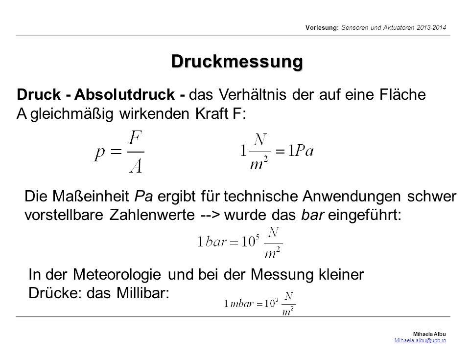 Druckmessung Druck - Absolutdruck - das Verhältnis der auf eine Fläche A gleichmäßig wirkenden Kraft F: