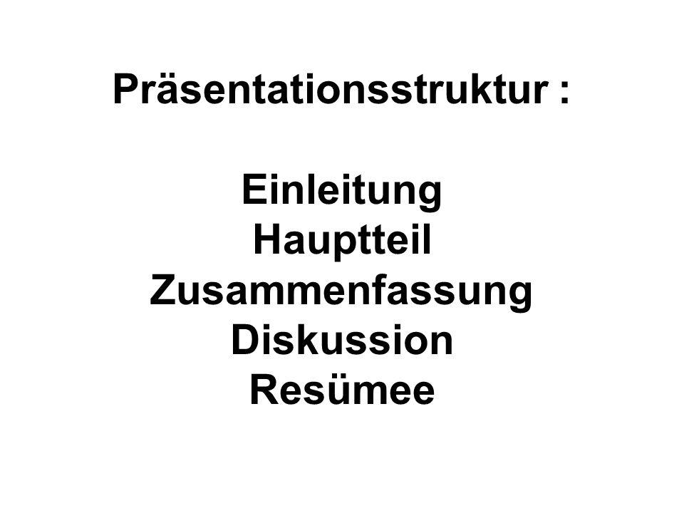 Präsentationsstruktur : Einleitung Hauptteil Zusammenfassung Diskussion Resümee