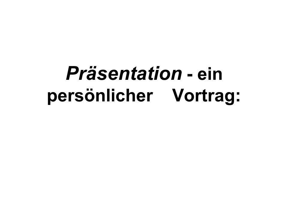 Präsentation - ein persönlicher Vortrag: