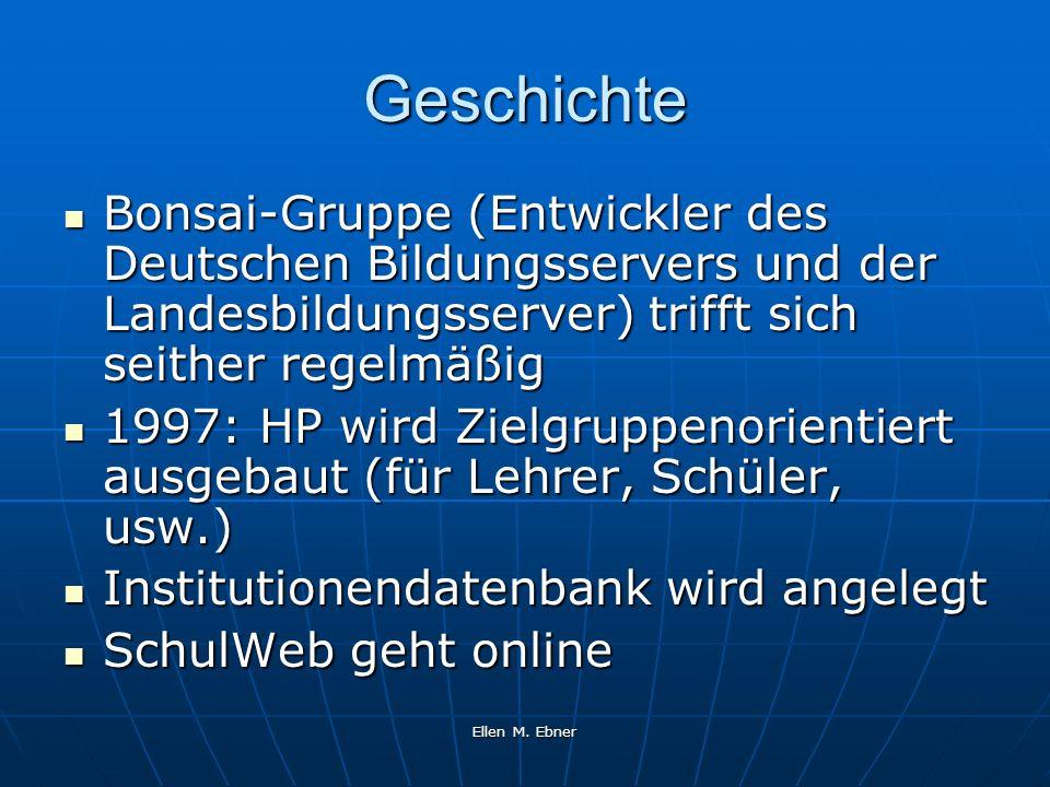GeschichteBonsai-Gruppe (Entwickler des Deutschen Bildungsservers und der Landesbildungsserver) trifft sich seither regelmäßig.