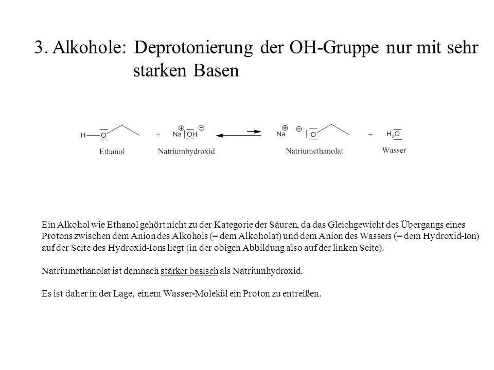 3. Alkohole: Deprotonierung der OH-Gruppe nur mit sehr starken Basen