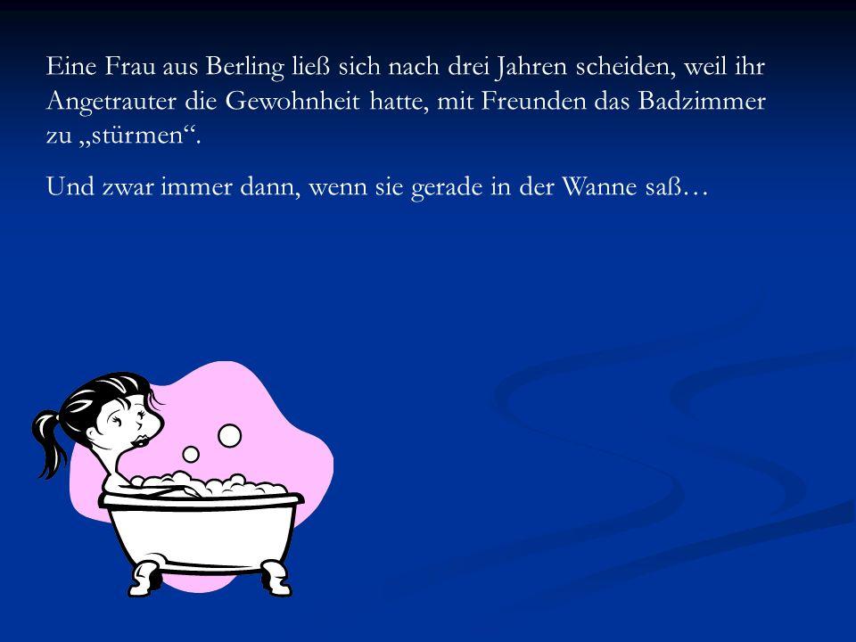 """Eine Frau aus Berling ließ sich nach drei Jahren scheiden, weil ihr Angetrauter die Gewohnheit hatte, mit Freunden das Badzimmer zu """"stürmen ."""