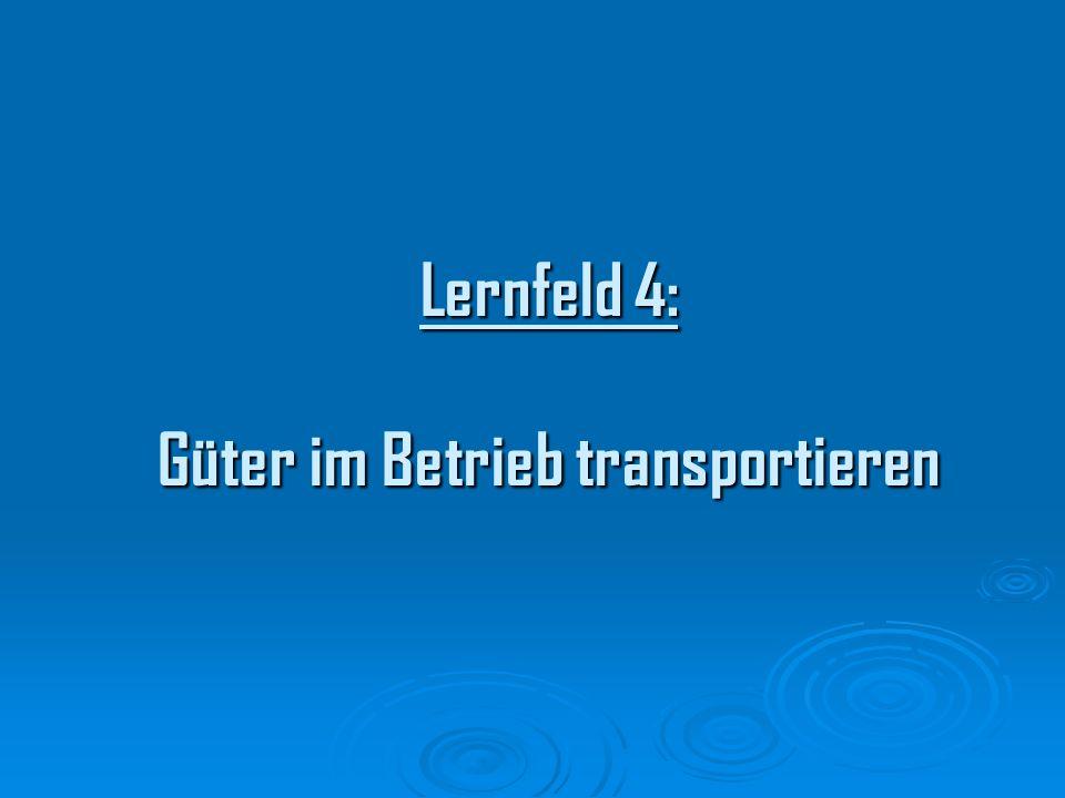 Lernfeld 4: Güter im Betrieb transportieren