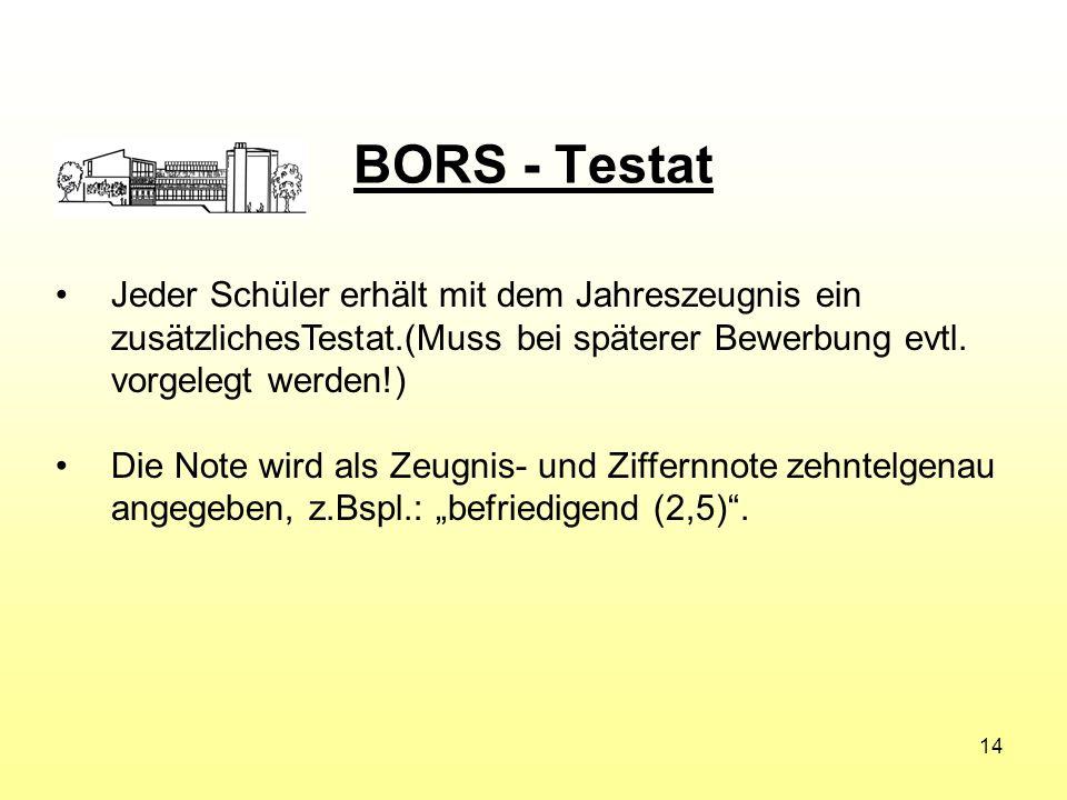 BORS - Testat Jeder Schüler erhält mit dem Jahreszeugnis ein zusätzlichesTestat.(Muss bei späterer Bewerbung evtl. vorgelegt werden!)