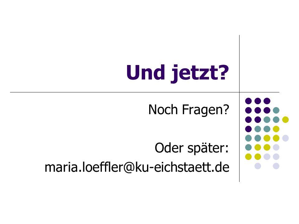 Noch Fragen Oder später: maria.loeffler@ku-eichstaett.de