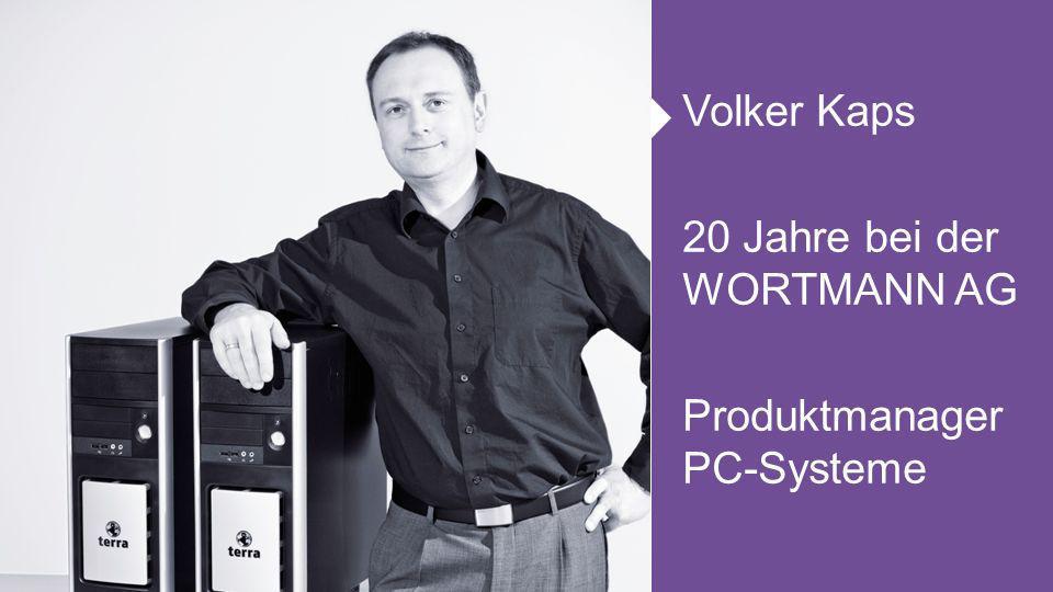 Volker Kaps 20 Jahre bei der WORTMANN AG Produktmanager PC-Systeme