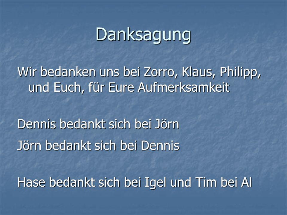 Danksagung Wir bedanken uns bei Zorro, Klaus, Philipp, und Euch, für Eure Aufmerksamkeit. Dennis bedankt sich bei Jörn.