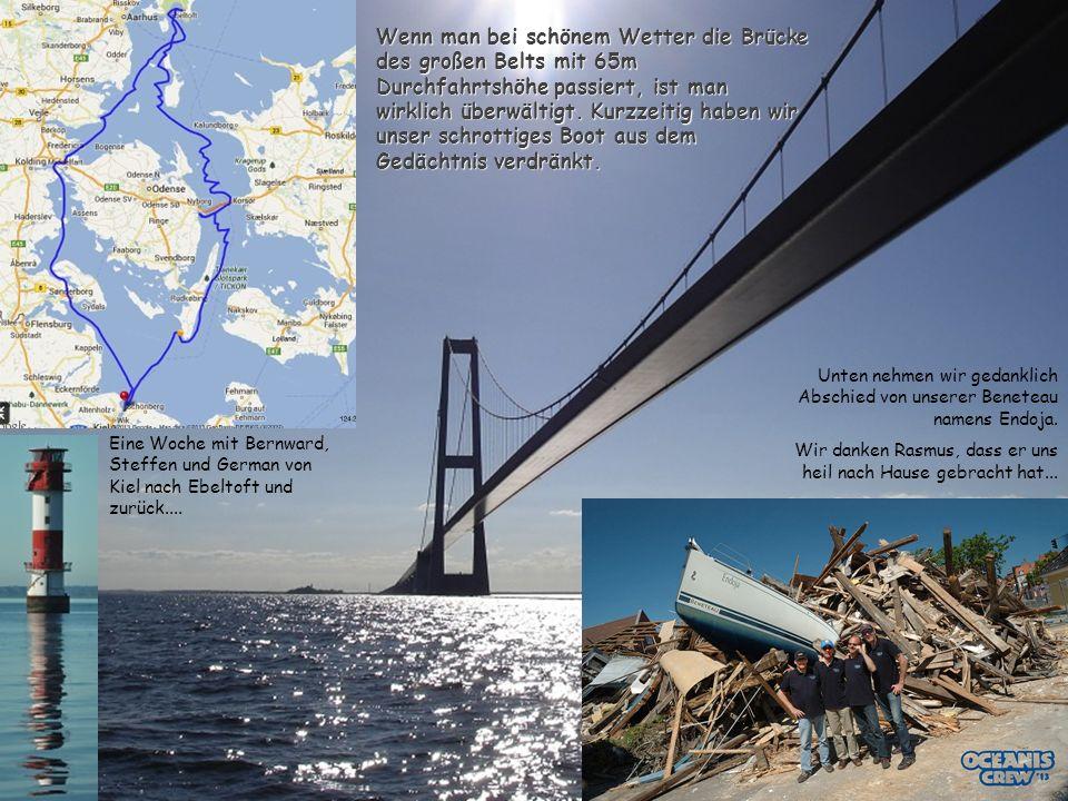 Wenn man bei schönem Wetter die Brücke des großen Belts mit 65m Durchfahrtshöhe passiert, ist man wirklich überwältigt. Kurzzeitig haben wir unser schrottiges Boot aus dem Gedächtnis verdränkt.