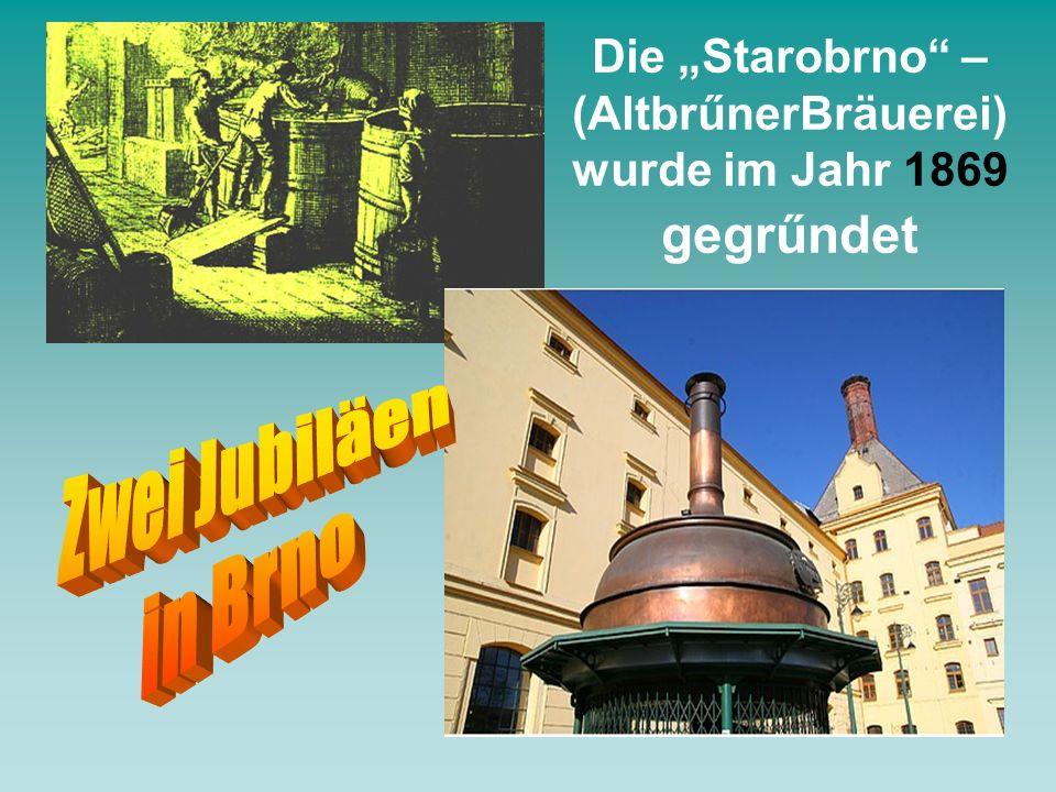 """Die """"Starobrno – (AltbrűnerBräuerei) wurde im Jahr 1869 gegrűndet"""