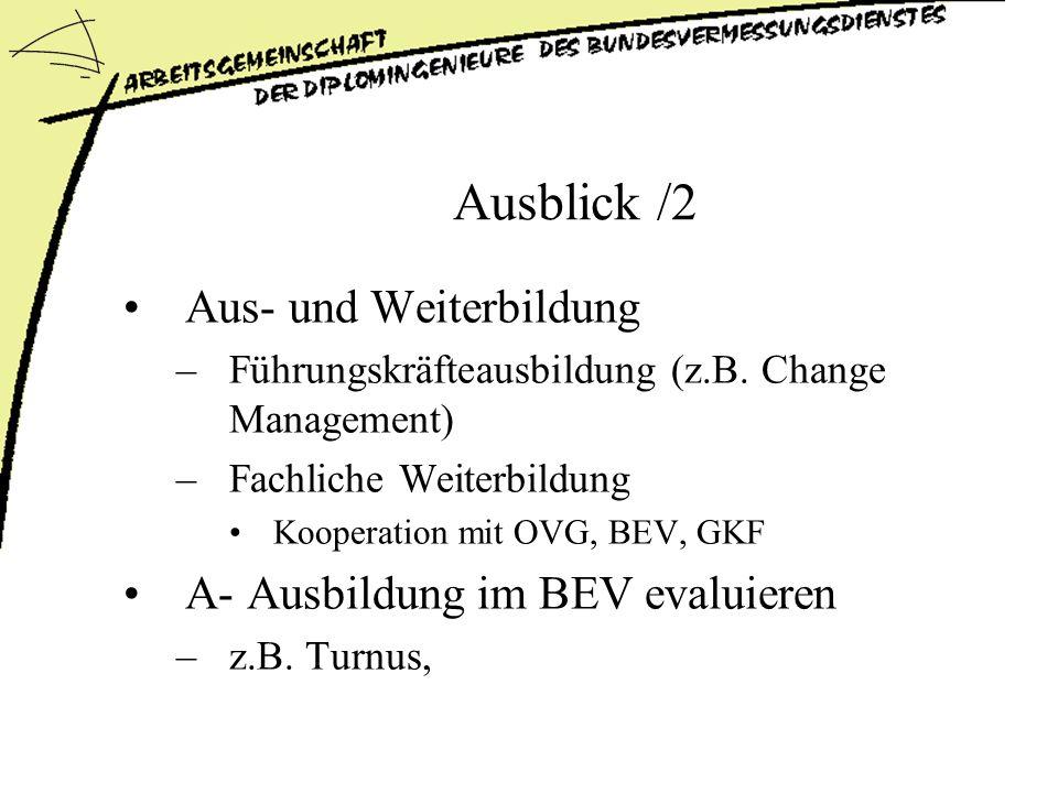 Ausblick /2 Aus- und Weiterbildung A- Ausbildung im BEV evaluieren
