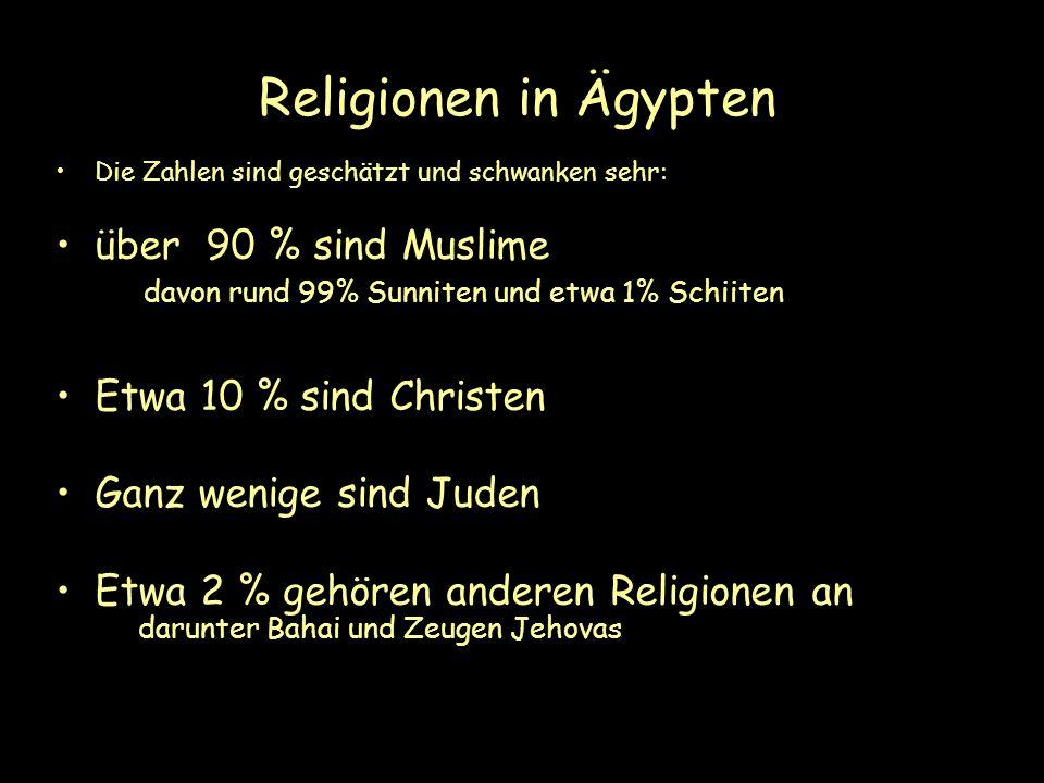 Religionen in Ägypten Die Zahlen sind geschätzt und schwanken sehr: über 90 % sind Muslime davon rund 99% Sunniten und etwa 1% Schiiten.