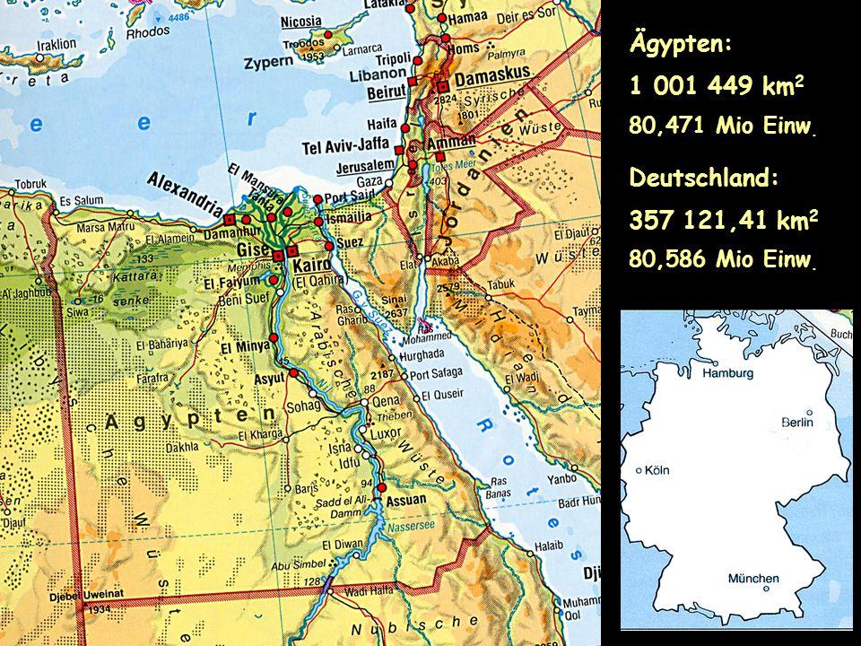 Ägypten: 1 001 449 km2 80,471 Mio Einw. Deutschland: 357 121,41 km2 80,586 Mio Einw.