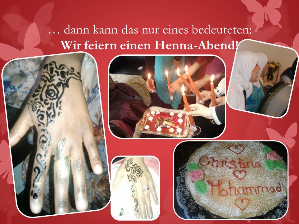 … dann kann das nur eines bedeuteten: Wir feiern einen Henna-Abend!