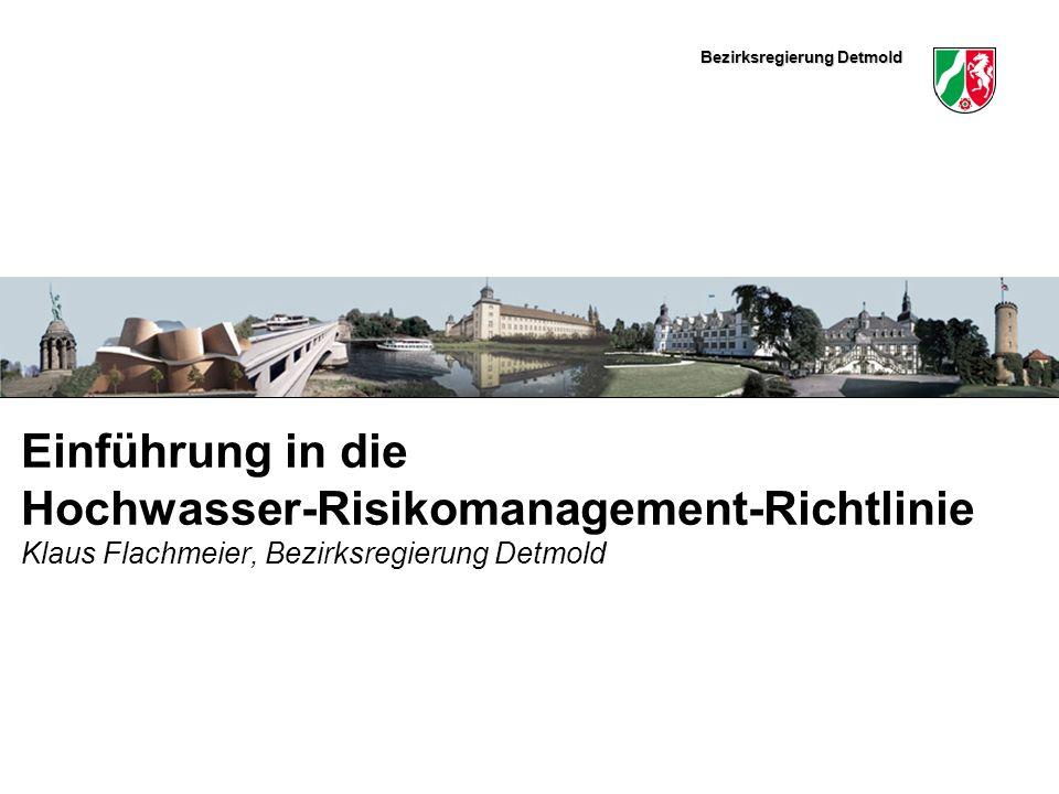 Einführung in die Hochwasser-Risikomanagement-Richtlinie Klaus Flachmeier, Bezirksregierung Detmold