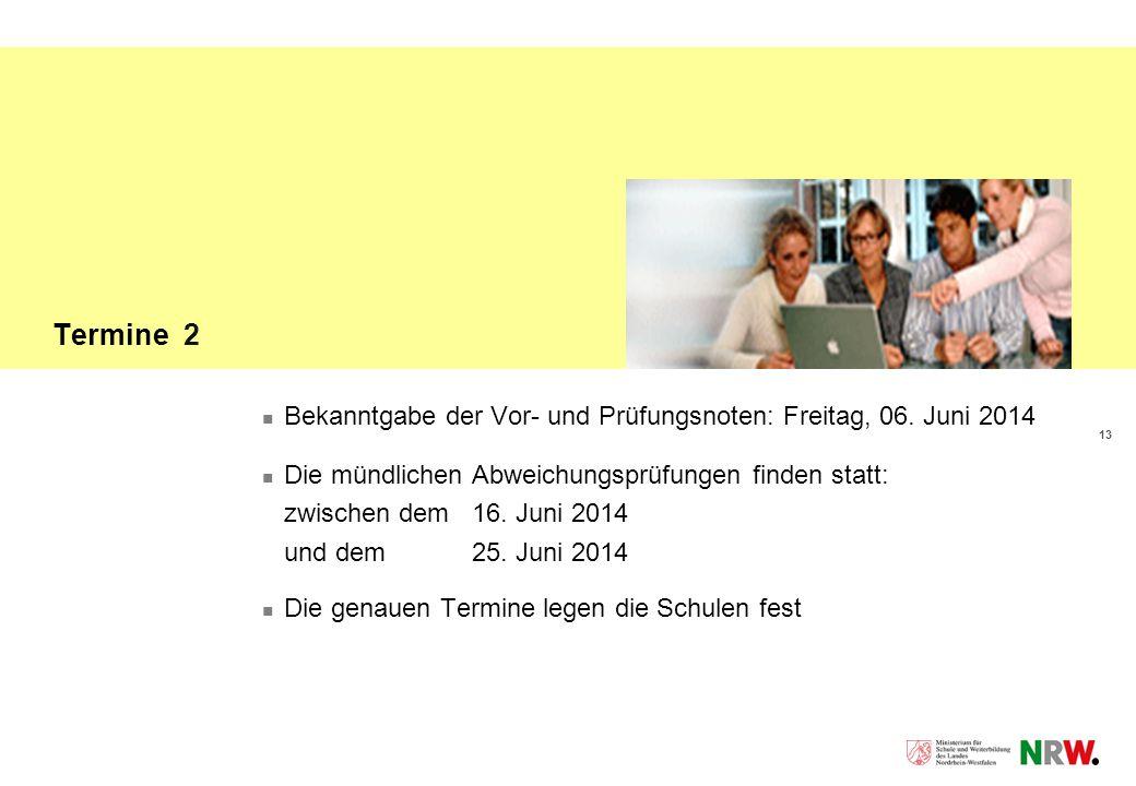Termine 2 Bekanntgabe der Vor- und Prüfungsnoten: Freitag, 06. Juni 2014. Die mündlichen Abweichungsprüfungen finden statt: