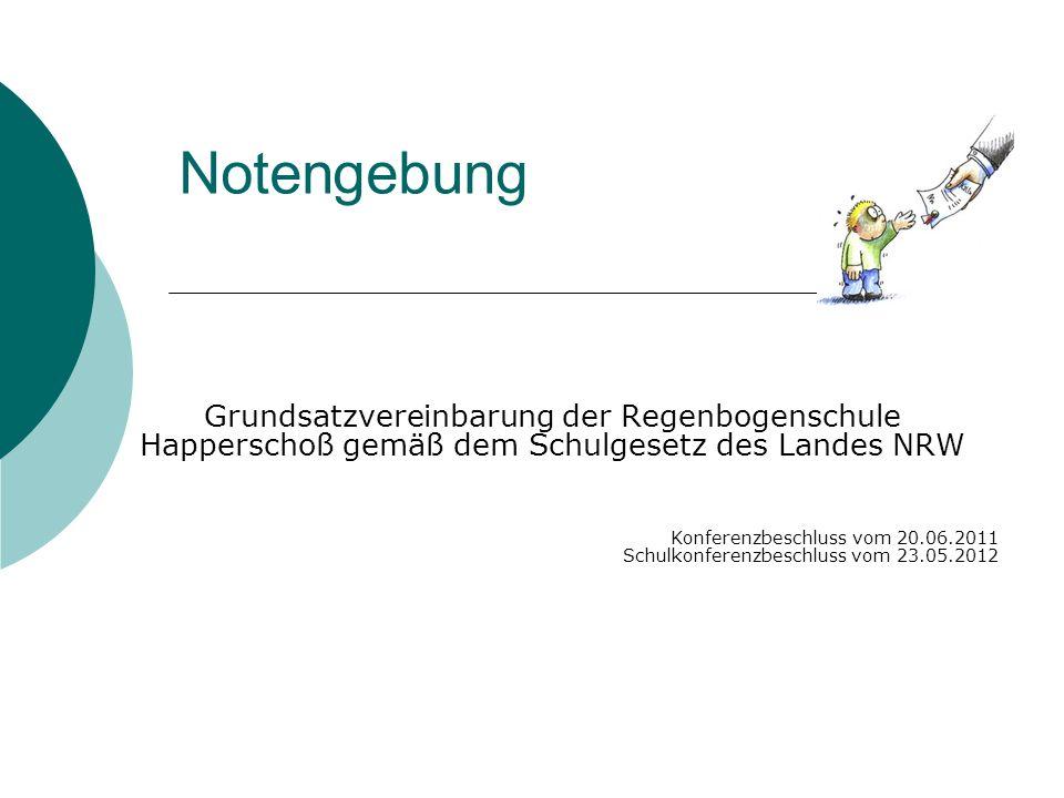 Notengebung Grundsatzvereinbarung der Regenbogenschule Happerschoß gemäß dem Schulgesetz des Landes NRW.