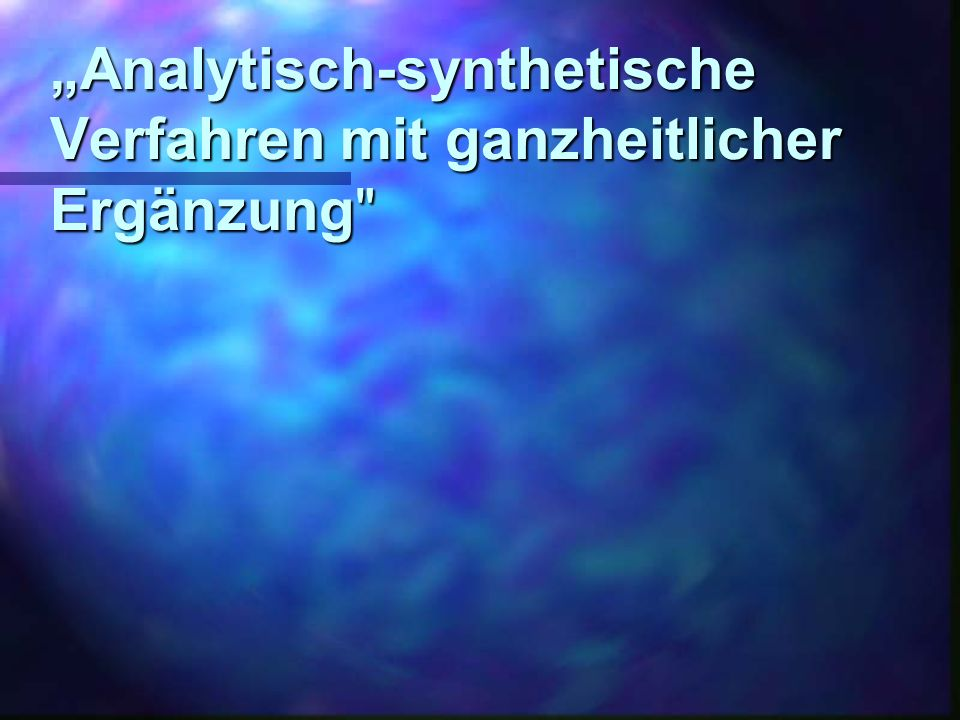 """""""Analytisch-synthetische Verfahren mit ganzheitlicher Ergänzung"""