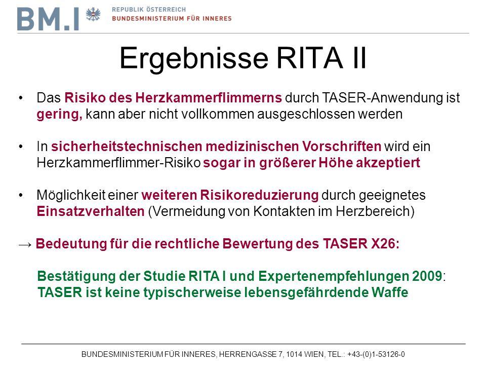 Ergebnisse RITA II Das Risiko des Herzkammerflimmerns durch TASER-Anwendung ist gering, kann aber nicht vollkommen ausgeschlossen werden.