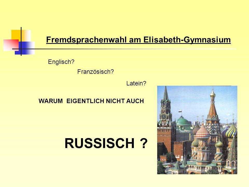 RUSSISCH Fremdsprachenwahl am Elisabeth-Gymnasium Englisch