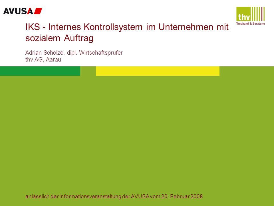 IKS - Internes Kontrollsystem im Unternehmen mit sozialem Auftrag Adrian Scholze, dipl. Wirtschaftsprüfer thv AG, Aarau