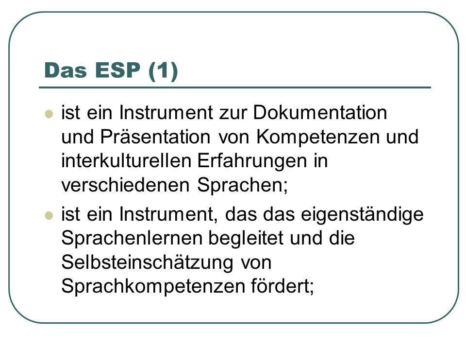 Das ESP (1) ist ein Instrument zur Dokumentation und Präsentation von Kompetenzen und interkulturellen Erfahrungen in verschiedenen Sprachen;