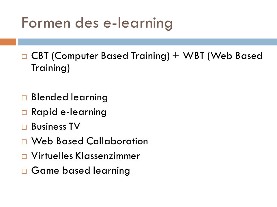 Formen des e-learning CBT (Computer Based Training) + WBT (Web Based Training) Blended learning. Rapid e-learning.