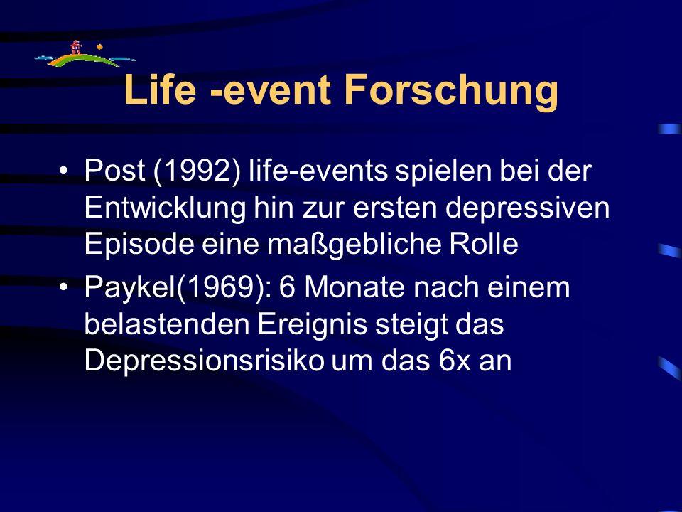Life -event Forschung Post (1992) life-events spielen bei der Entwicklung hin zur ersten depressiven Episode eine maßgebliche Rolle.