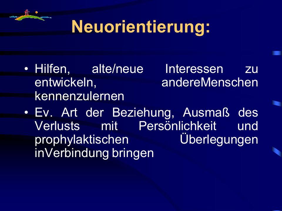 Neuorientierung: Hilfen, alte/neue Interessen zu entwickeln, andereMenschen kennenzulernen.