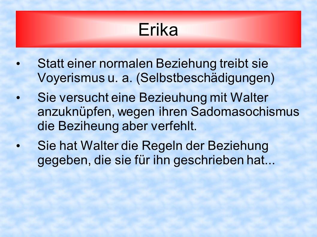 Erika Statt einer normalen Beziehung treibt sie Voyerismus u. a. (Selbstbeschädigungen)