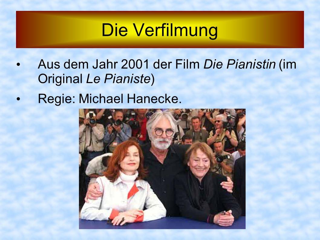 Die Verfilmung Aus dem Jahr 2001 der Film Die Pianistin (im Original Le Pianiste) Regie: Michael Hanecke.