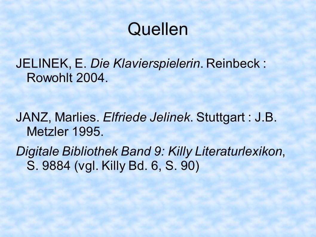 Quellen JELINEK, E. Die Klavierspielerin. Reinbeck : Rowohlt 2004.