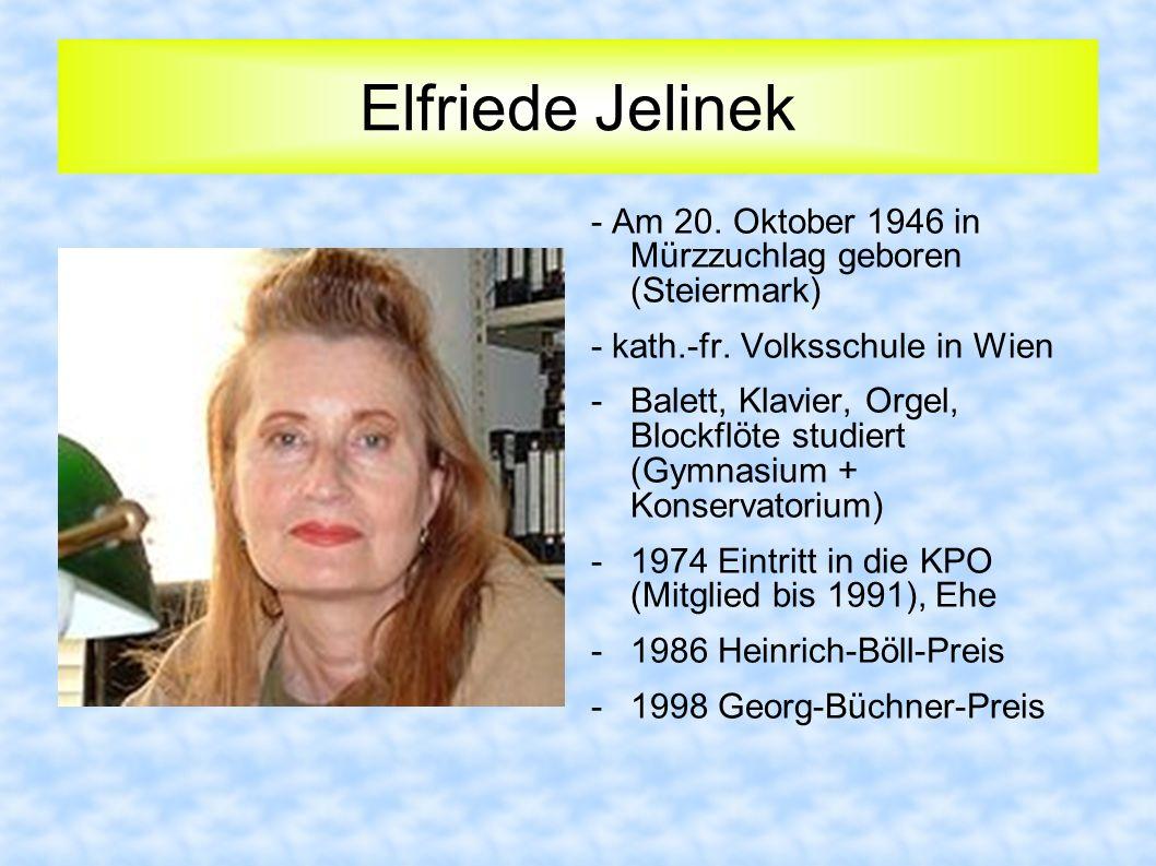 Elfriede Jelinek - Am 20. Oktober 1946 in Mürzzuchlag geboren (Steiermark) - kath.-fr. Volksschule in Wien.