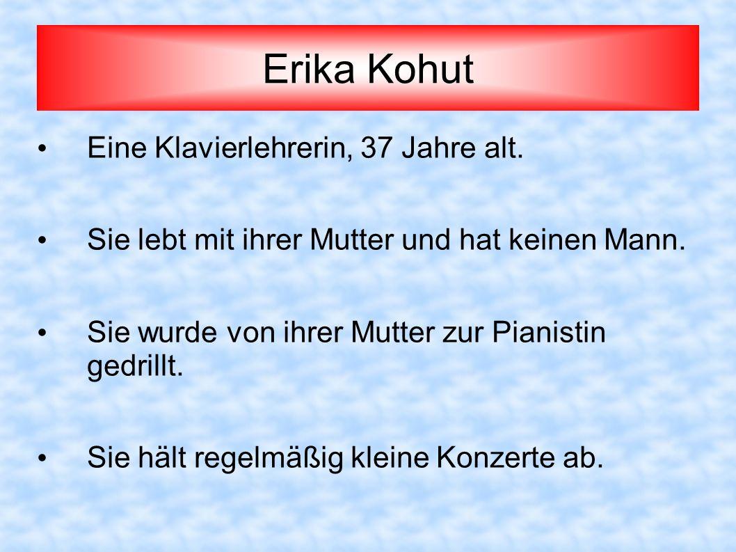 Erika Kohut Eine Klavierlehrerin, 37 Jahre alt.