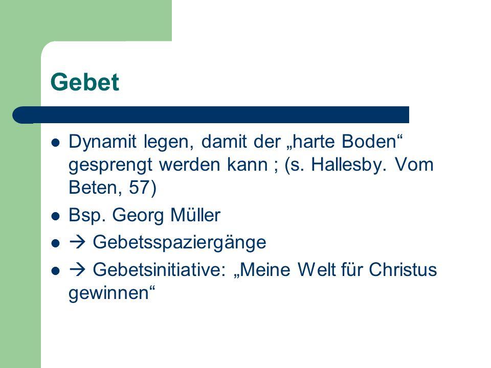 """Gebet Dynamit legen, damit der """"harte Boden gesprengt werden kann ; (s. Hallesby. Vom Beten, 57) Bsp. Georg Müller."""