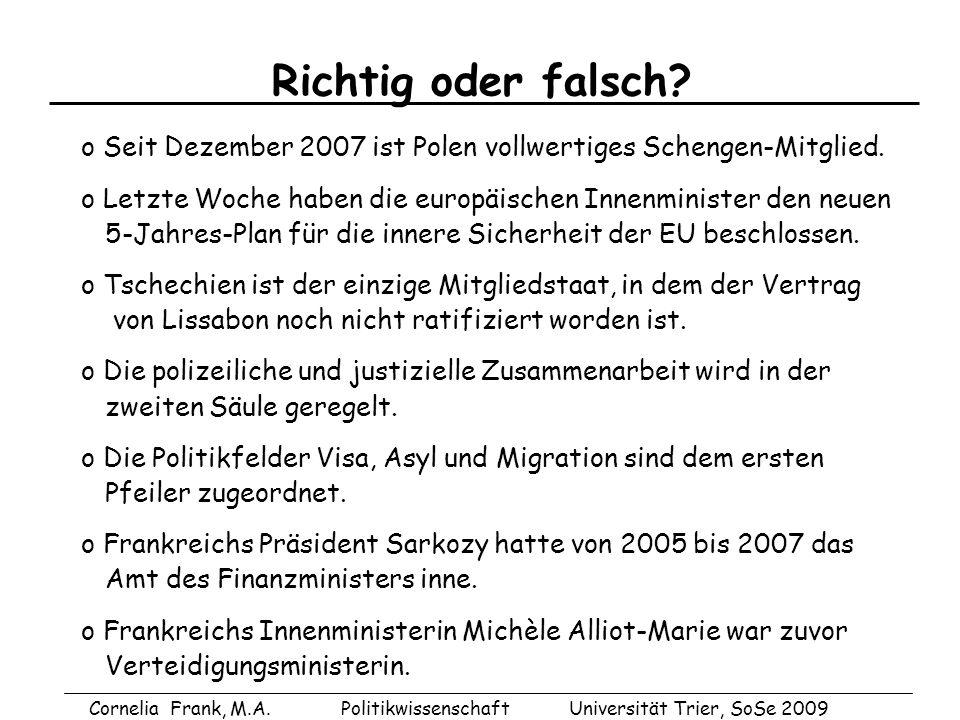 Richtig oder falsch o Seit Dezember 2007 ist Polen vollwertiges Schengen-Mitglied. o Letzte Woche haben die europäischen Innenminister den neuen.