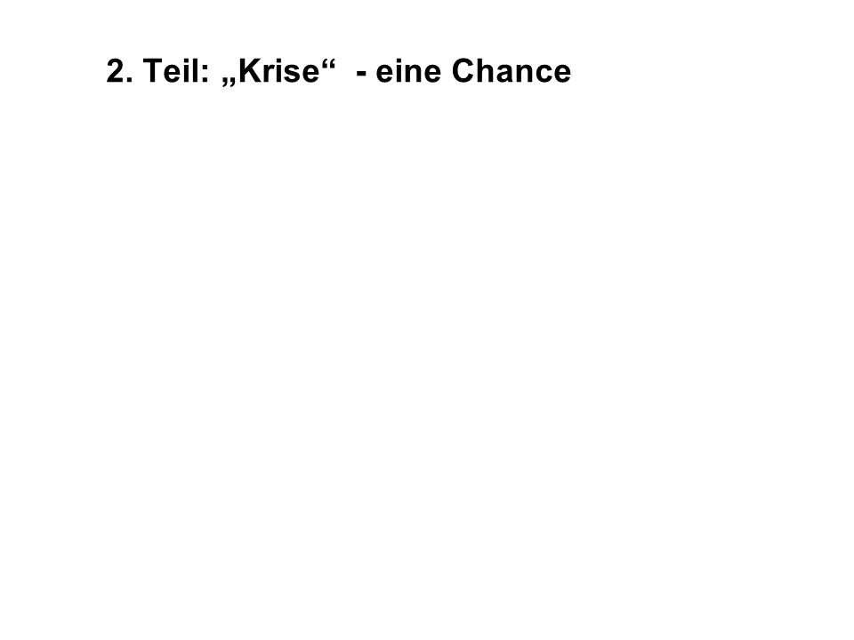 """2. Teil: """"Krise - eine Chance"""