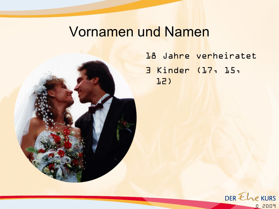 Vornamen und Namen 18 Jahre verheiratet 3 Kinder (17, 15, 12)