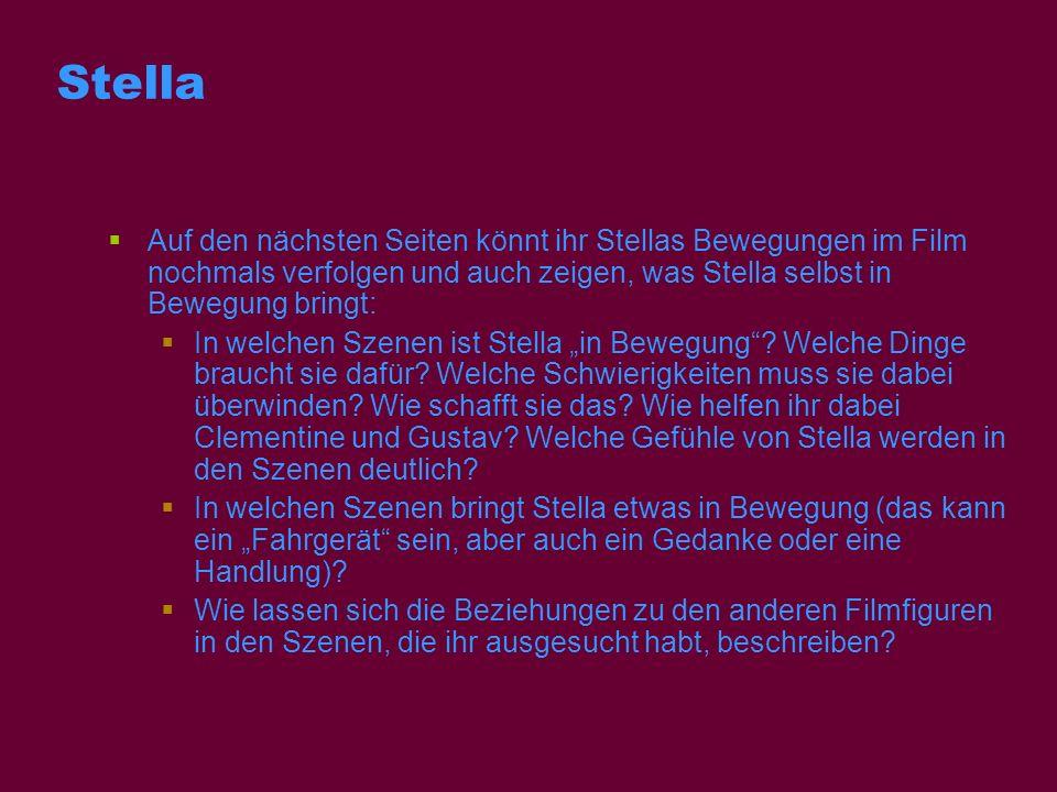 Stella Auf den nächsten Seiten könnt ihr Stellas Bewegungen im Film nochmals verfolgen und auch zeigen, was Stella selbst in Bewegung bringt: