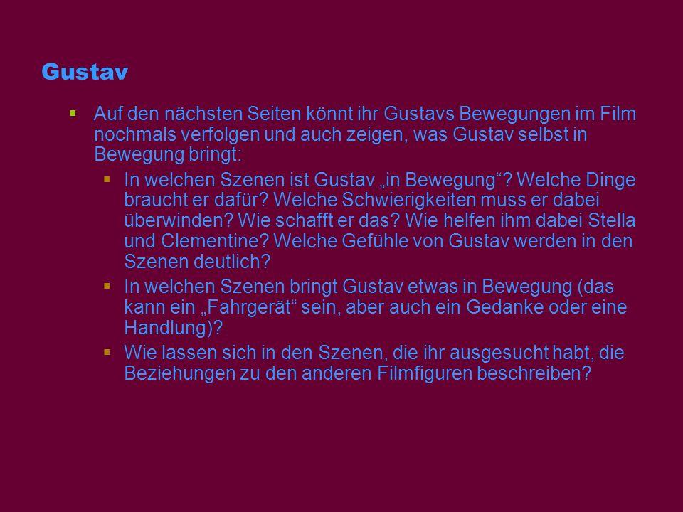 Gustav Auf den nächsten Seiten könnt ihr Gustavs Bewegungen im Film nochmals verfolgen und auch zeigen, was Gustav selbst in Bewegung bringt: