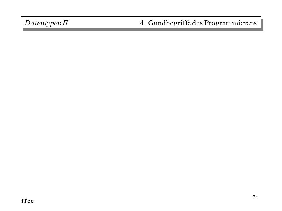 Datentypen II 4. Gundbegriffe des Programmierens