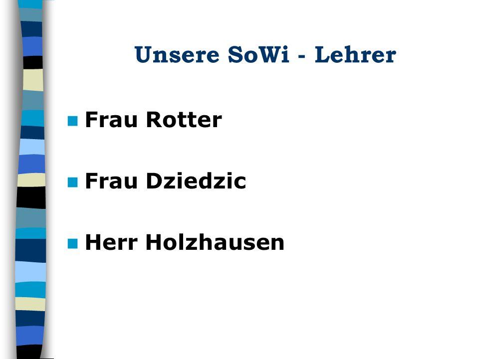 Unsere SoWi - Lehrer Frau Rotter Frau Dziedzic Herr Holzhausen