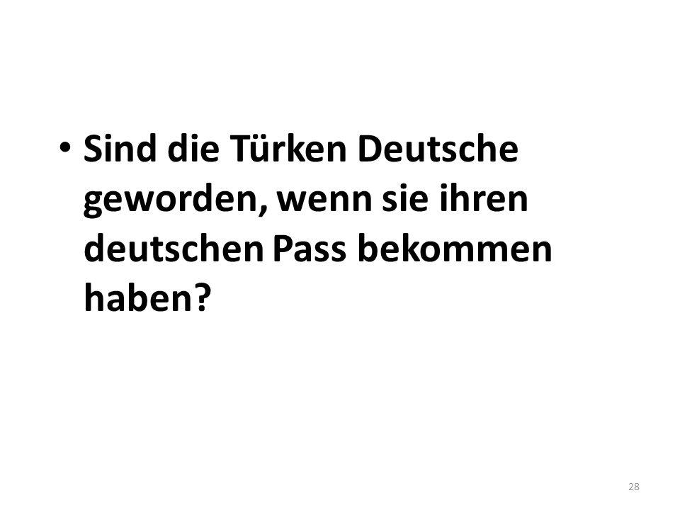 Sind die Türken Deutsche geworden, wenn sie ihren deutschen Pass bekommen haben
