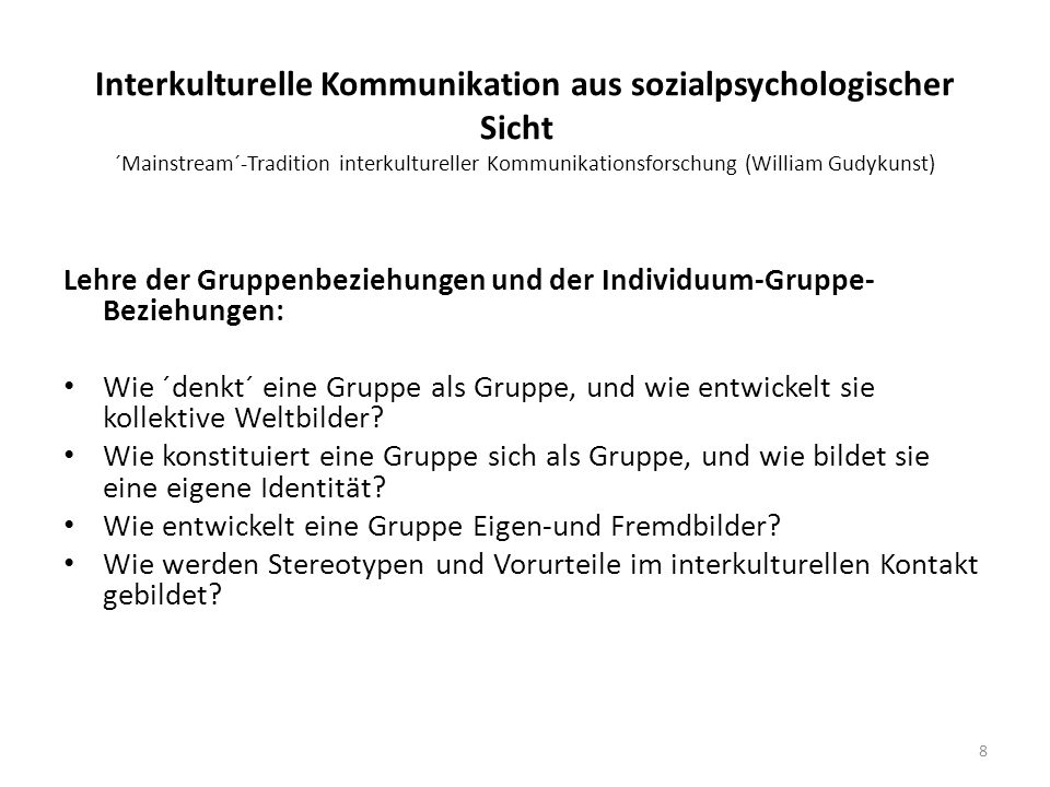 Interkulturelle Kommunikation aus sozialpsychologischer Sicht ´Mainstream´-Tradition interkultureller Kommunikationsforschung (William Gudykunst)